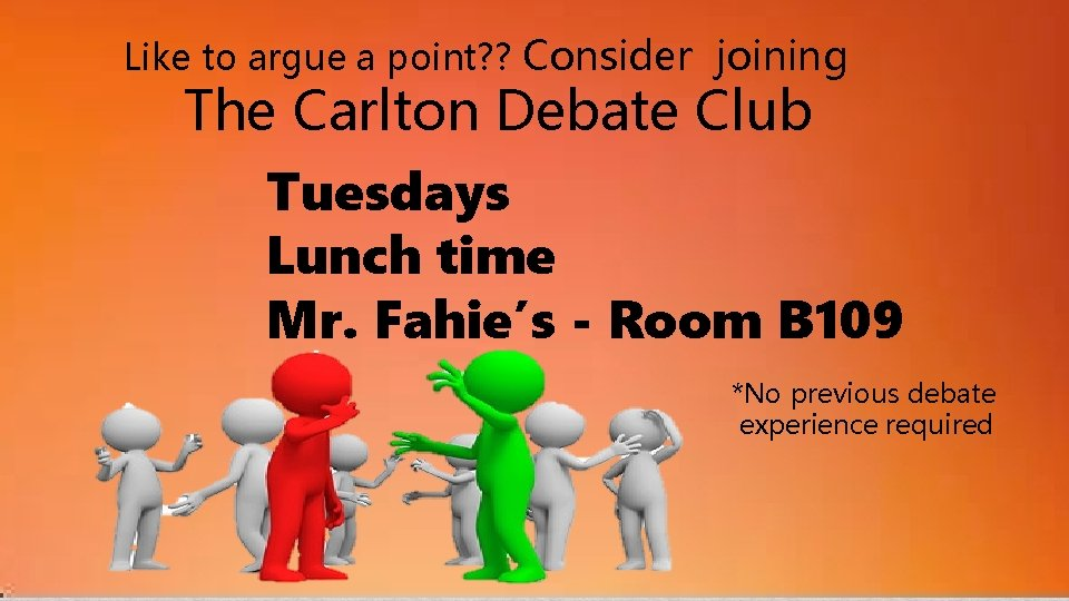 Like to argue a point? ? Consider joining The Carlton Debate Club Tuesdays Lunch
