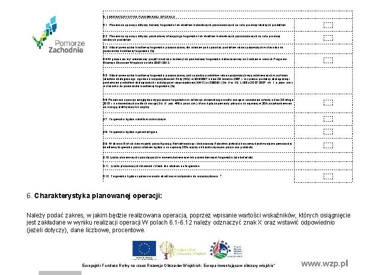 Najważniejsze zasady wypełniania wniosku 6. CHARAKTERYSTYKA PLANOWANEJ OPERACJI 6. 1. Planowana operacja dotyczy budowy