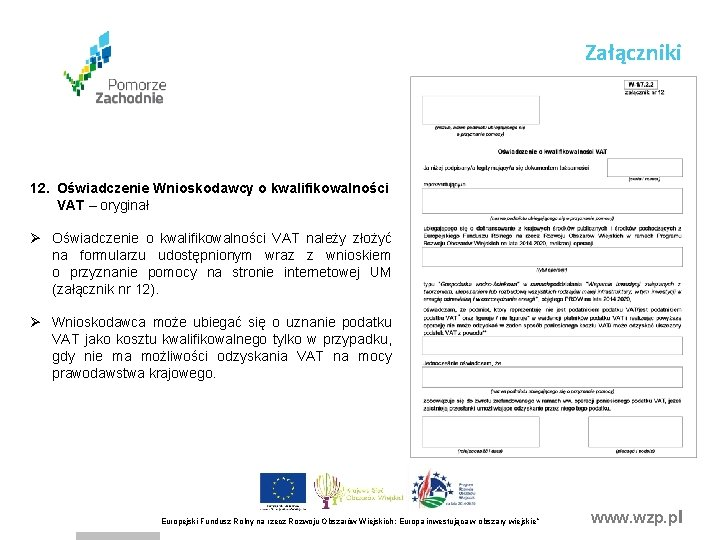 Załączniki 12. Oświadczenie Wnioskodawcy o kwalifikowalności VAT – oryginał Ø Oświadczenie o kwalifikowalności VAT