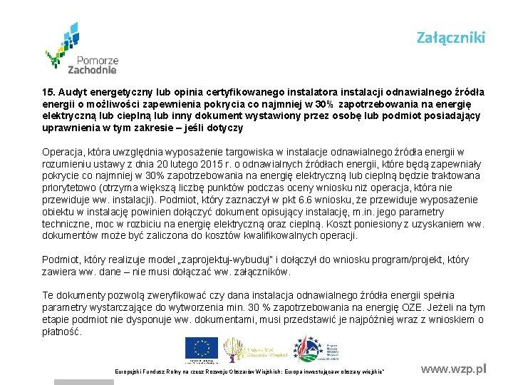 Załączniki 15. Audyt energetyczny lub opinia certyfikowanego instalatora instalacji odnawialnego źródła energii o możliwości