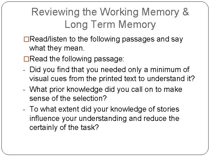 Reviewing the Working Memory & Long Term Memory �Read/listen to the following passages and