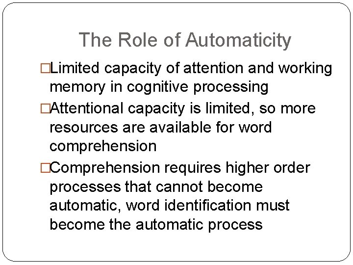 The Role of Automaticity �Limited capacity of attention and working memory in cognitive processing