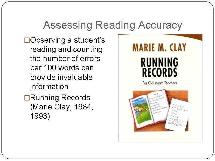 Assessing Reading Accuracy �Observing a student's reading and counting the number of errors per