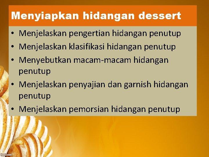 Menyiapkan hidangan dessert • Menjelaskan pengertian hidangan penutup • Menjelaskan klasifikasi hidangan penutup •
