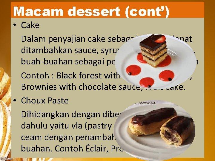 Macam dessert (cont') • Cake Dalam penyajian cake sebagai dessert dapat ditambahkan sauce, syrup,