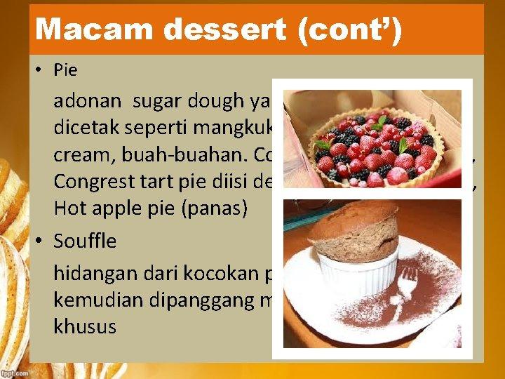 Macam dessert (cont') • Pie adonan sugar dough yang ditipiskan dicetak seperti mangkuk. Filling