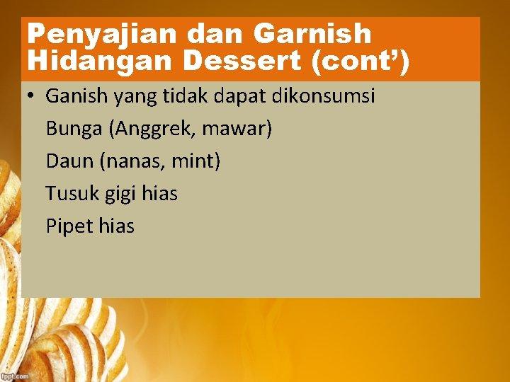 Penyajian dan Garnish Hidangan Dessert (cont') • Ganish yang tidak dapat dikonsumsi Bunga (Anggrek,