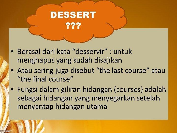 """DESSERT ? ? ? • Berasal dari kata """"desservir"""" : untuk menghapus yang sudah"""