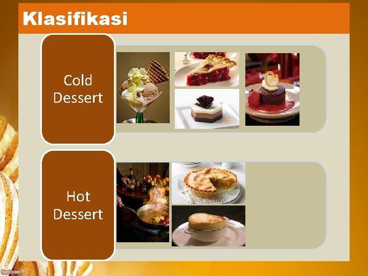 Klasifikasi Cold Dessert Hot Dessert