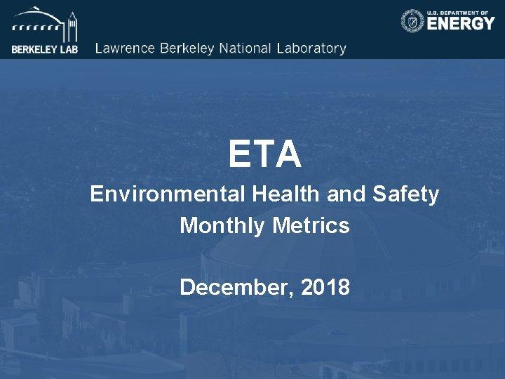 ETA Environmental Health and Safety Monthly Metrics December, 2018