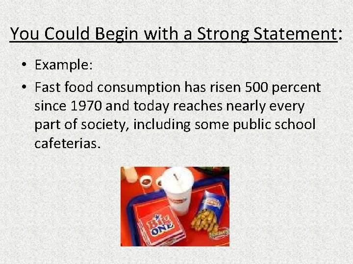 You Could Begin with a Strong Statement: • Example: • Fast food consumption has