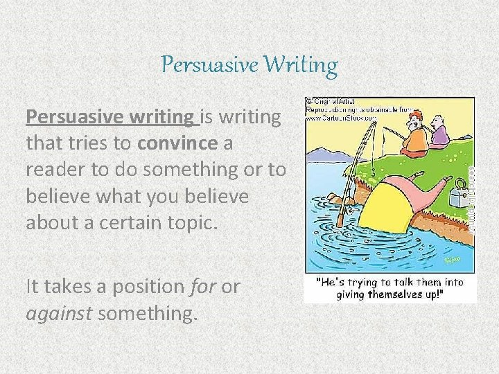 Persuasive Writing Persuasive writing is writing that tries to convince a reader to do
