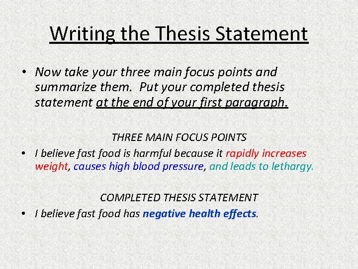 Writing the Thesis Statement • Now take your three main focus points and summarize