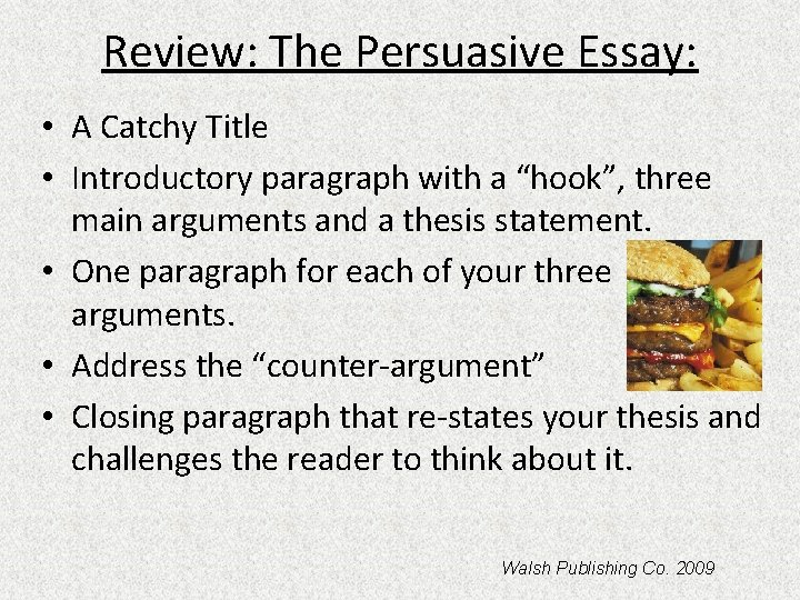 """Review: The Persuasive Essay: • A Catchy Title • Introductory paragraph with a """"hook"""","""