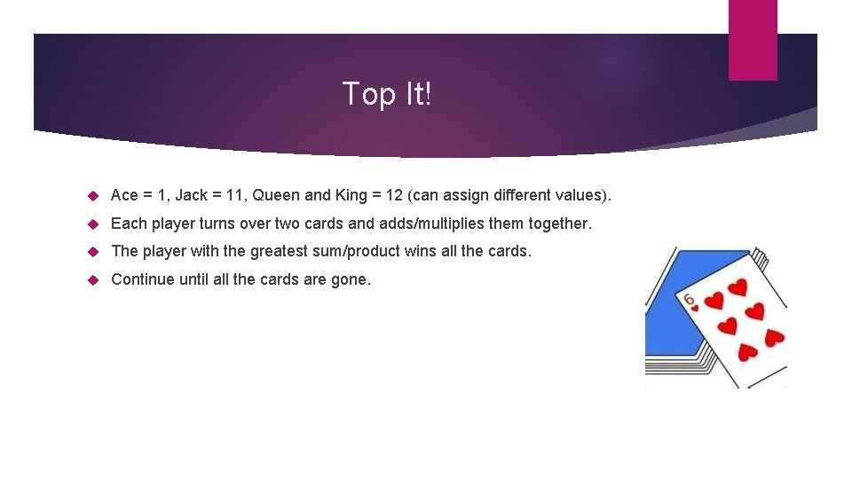 Top It! Ace = 1, Jack = 11, Queen and King = 12 (can