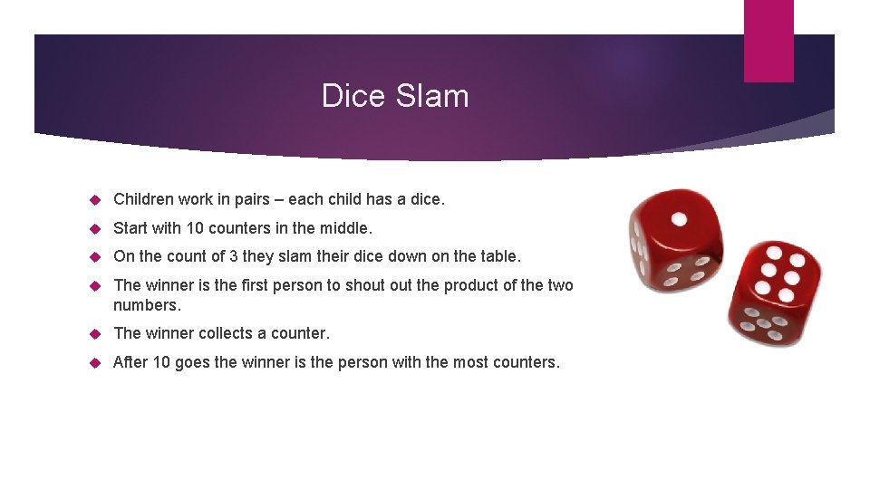 Dice Slam Children work in pairs – each child has a dice. Start with