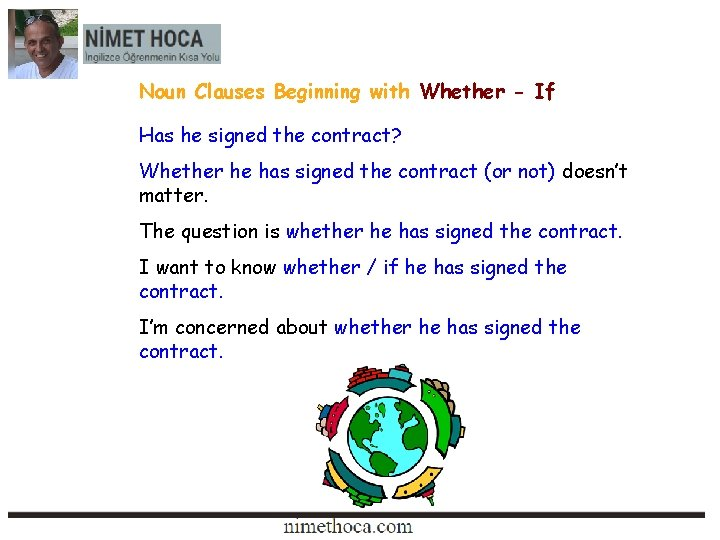 Noun Clauses Beginning with Whether - If Has he signed the contract? Whether he