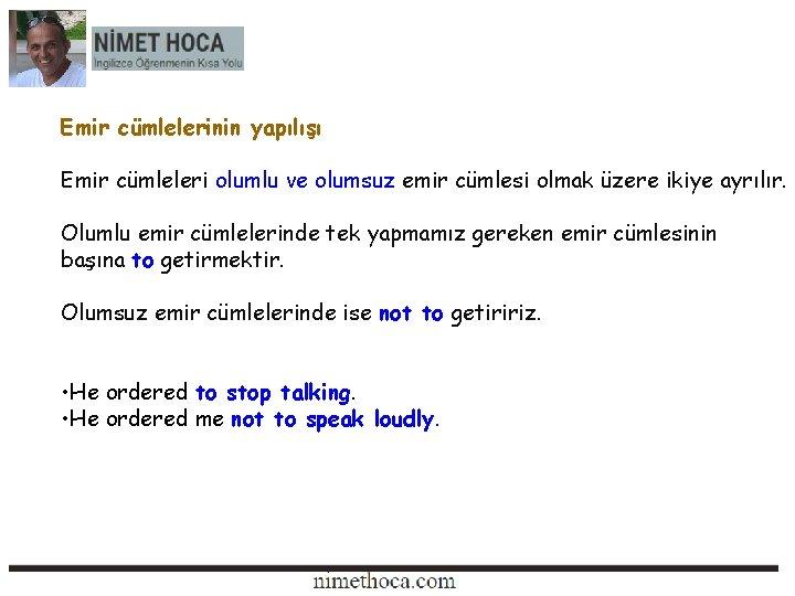 Emir cümlelerinin yapılışı Emir cümleleri olumlu ve olumsuz emir cümlesi olmak üzere ikiye ayrılır.
