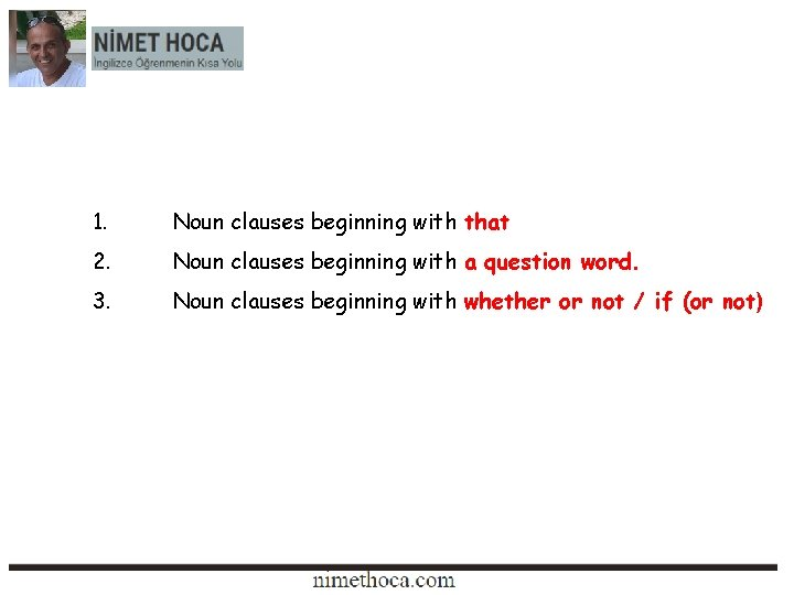 1. Noun clauses beginning with that 2. Noun clauses beginning with a question word.