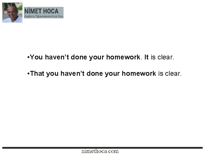 • You haven't done your homework. It is clear. • That you haven't