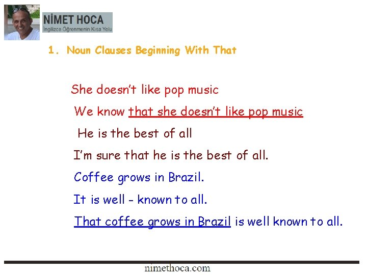 1. Noun Clauses Beginning With That She doesn't like pop music We know that