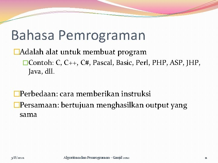 Bahasa Pemrograman �Adalah alat untuk membuat program �Contoh: C, C++, C#, Pascal, Basic, Perl,
