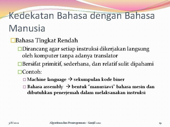 Kedekatan Bahasa dengan Bahasa Manusia �Bahasa Tingkat Rendah �Dirancang agar setiap instruksi dikerjakan langsung