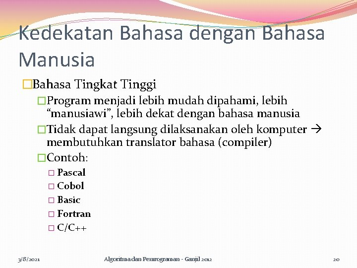 Kedekatan Bahasa dengan Bahasa Manusia �Bahasa Tingkat Tinggi �Program menjadi lebih mudah dipahami, lebih