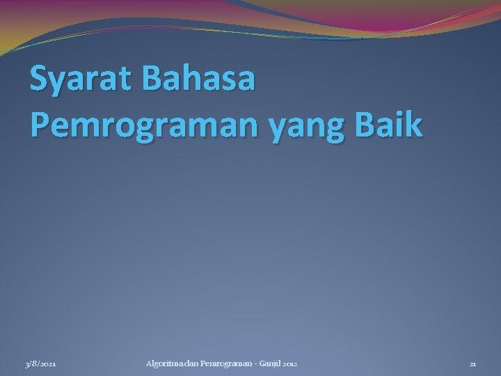 Syarat Bahasa Pemrograman yang Baik 3/8/2021 Algoritma dan Pemrograman - Ganjil 2012 21