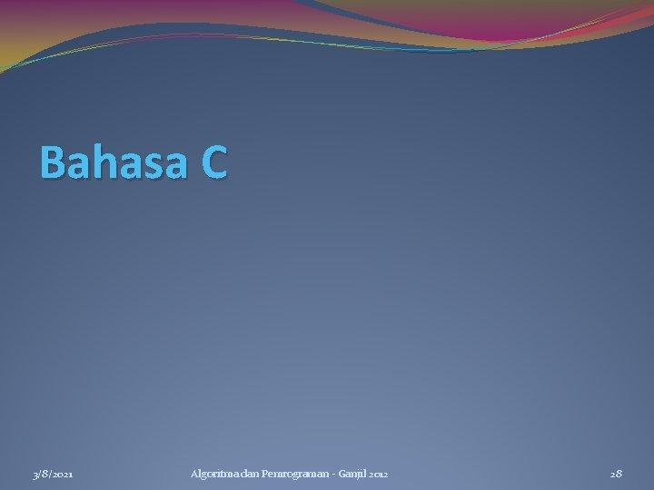 Bahasa C 3/8/2021 Algoritma dan Pemrograman - Ganjil 2012 28