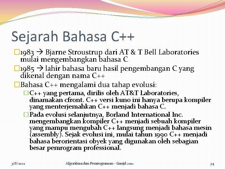 Sejarah Bahasa C++ � 1983 Bjarne Stroustrup dari AT & T Bell Laboratories mulai