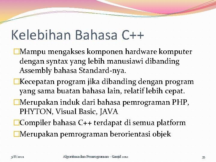 Kelebihan Bahasa C++ �Mampu mengakses komponen hardware komputer dengan syntax yang lebih manusiawi dibanding