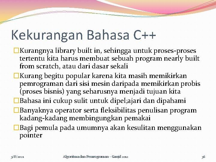 Kekurangan Bahasa C++ �Kurangnya library built in, sehingga untuk proses-proses tertentu kita harus membuat