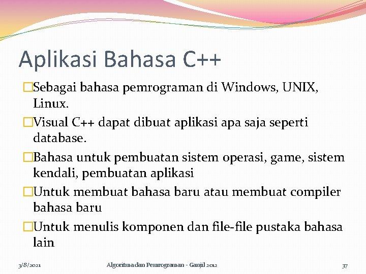 Aplikasi Bahasa C++ �Sebagai bahasa pemrograman di Windows, UNIX, Linux. �Visual C++ dapat dibuat