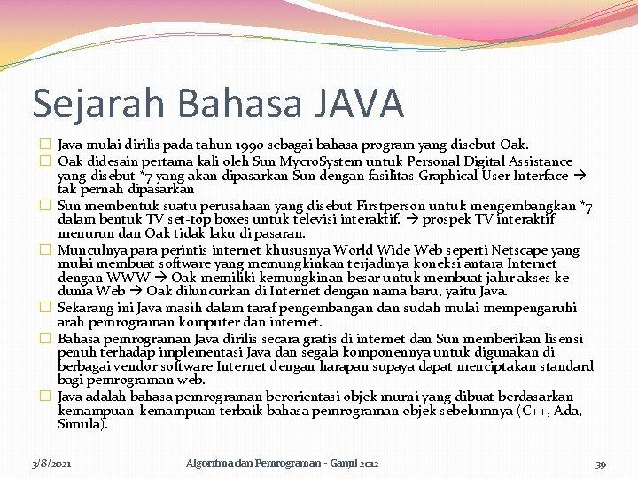 Sejarah Bahasa JAVA � Java mulai dirilis pada tahun 1990 sebagai bahasa program yang