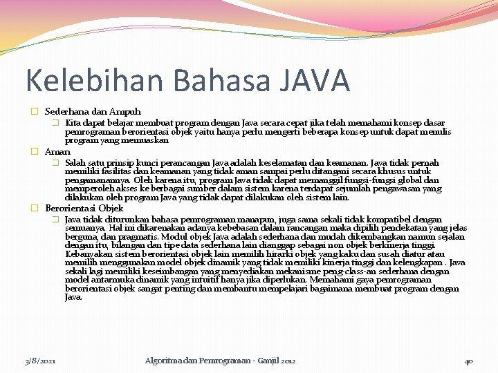 Kelebihan Bahasa JAVA � Sederhana dan Ampuh � Kita dapat belajar membuat program dengan
