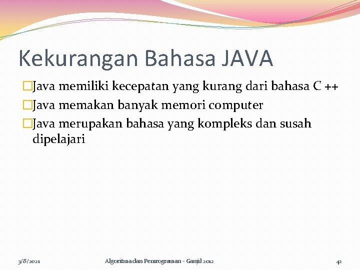 Kekurangan Bahasa JAVA �Java memiliki kecepatan yang kurang dari bahasa C ++ �Java memakan