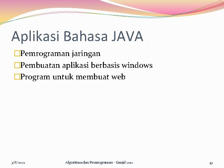 Aplikasi Bahasa JAVA �Pemrograman jaringan �Pembuatan aplikasi berbasis windows �Program untuk membuat web 3/8/2021
