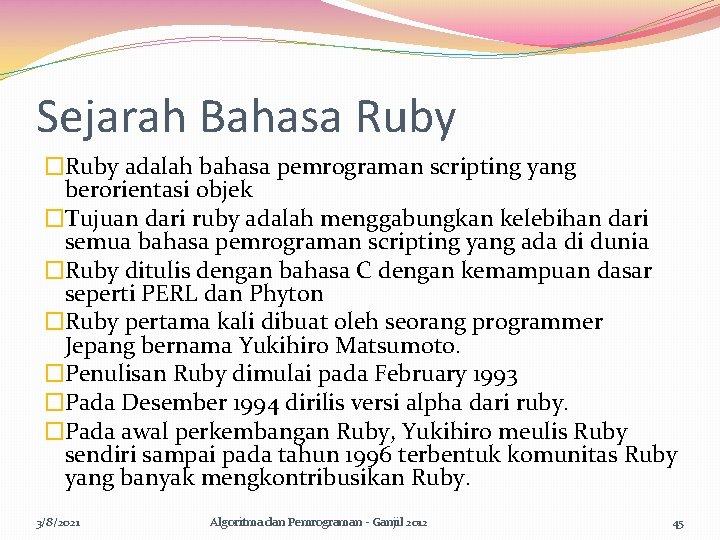 Sejarah Bahasa Ruby �Ruby adalah bahasa pemrograman scripting yang berorientasi objek �Tujuan dari ruby