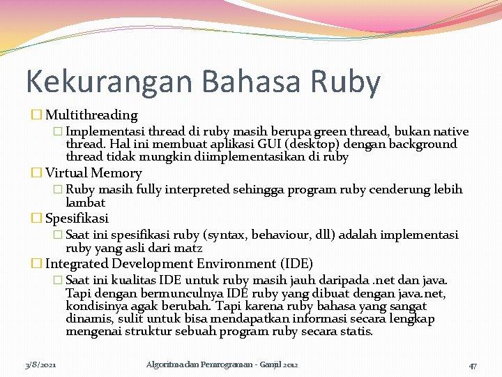 Kekurangan Bahasa Ruby � Multithreading � Implementasi thread di ruby masih berupa green thread,