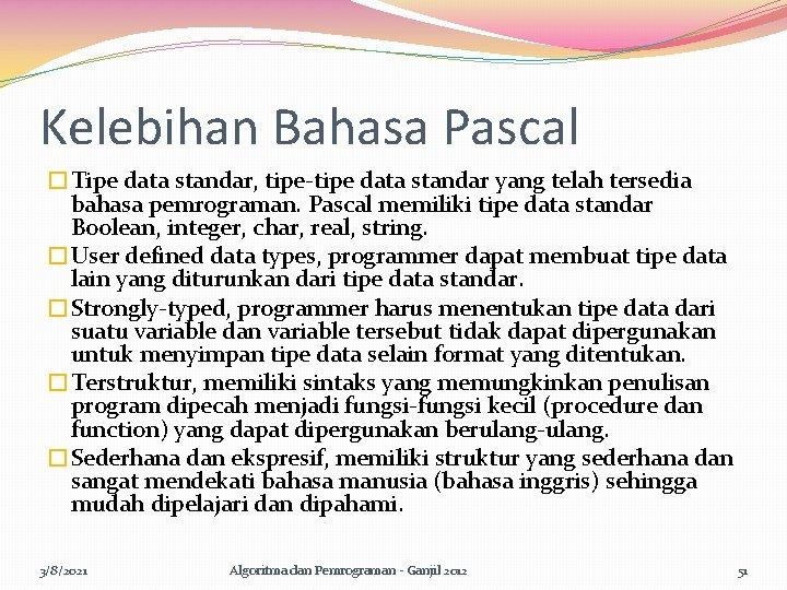 Kelebihan Bahasa Pascal �Tipe data standar, tipe-tipe data standar yang telah tersedia bahasa pemrograman.