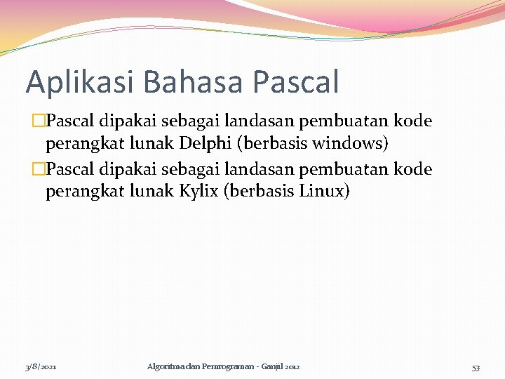 Aplikasi Bahasa Pascal �Pascal dipakai sebagai landasan pembuatan kode perangkat lunak Delphi (berbasis windows)