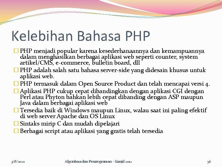Kelebihan Bahasa PHP � PHP menjadi popular karena kesederhanaannya dan kemampuannya dalam menghasilkan berbagai