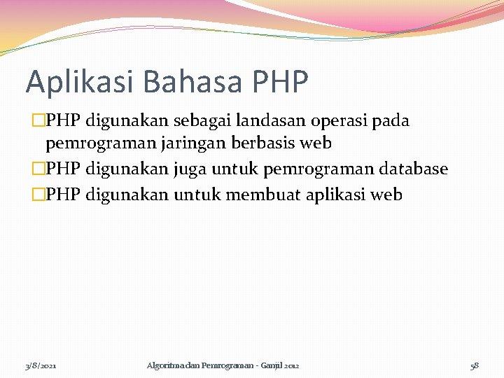 Aplikasi Bahasa PHP �PHP digunakan sebagai landasan operasi pada pemrograman jaringan berbasis web �PHP