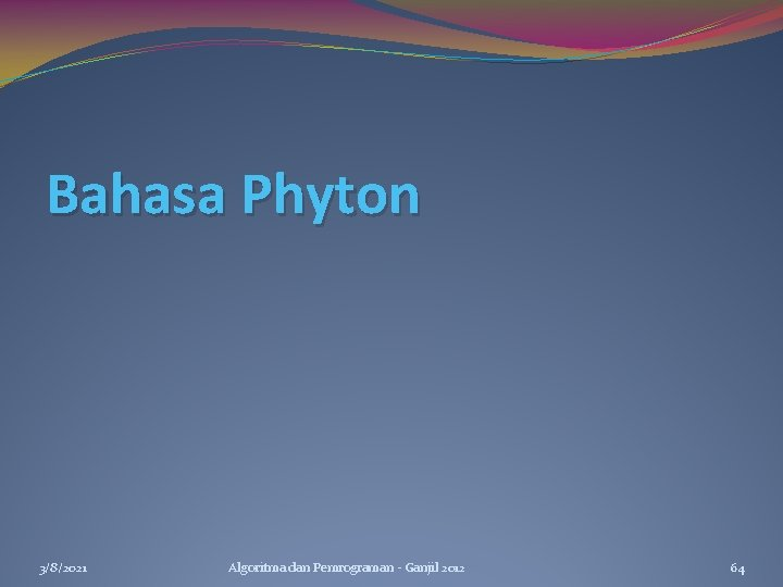 Bahasa Phyton 3/8/2021 Algoritma dan Pemrograman - Ganjil 2012 64