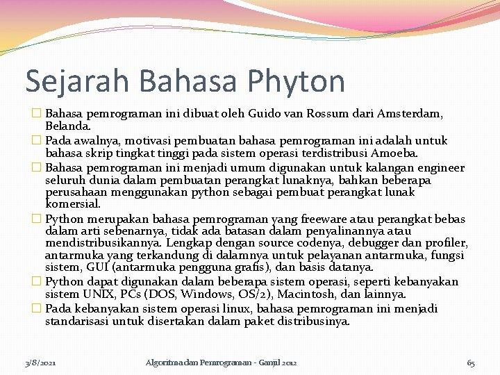 Sejarah Bahasa Phyton � Bahasa pemrograman ini dibuat oleh Guido van Rossum dari Amsterdam,