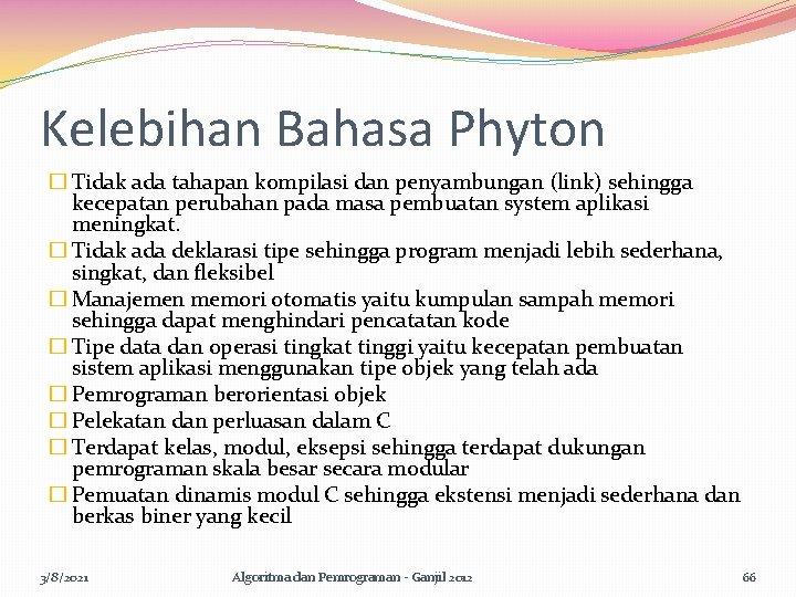 Kelebihan Bahasa Phyton � Tidak ada tahapan kompilasi dan penyambungan (link) sehingga kecepatan perubahan
