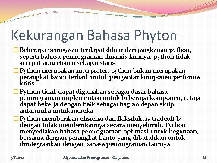 Kekurangan Bahasa Phyton �Beberapa penugasan terdapat diluar dari jangkauan python, seperti bahasa pemrograman dinamis