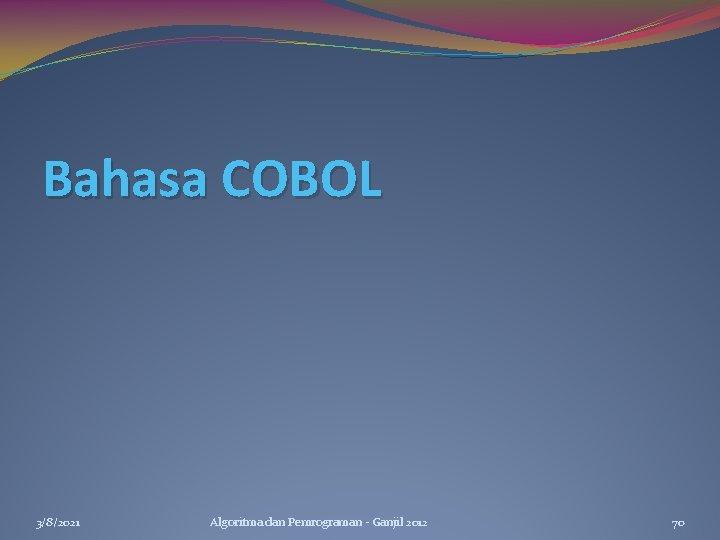 Bahasa COBOL 3/8/2021 Algoritma dan Pemrograman - Ganjil 2012 70