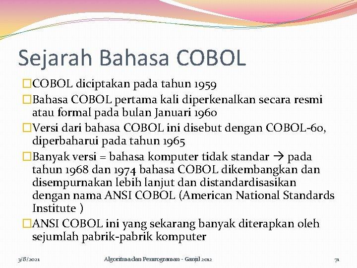 Sejarah Bahasa COBOL �COBOL diciptakan pada tahun 1959 �Bahasa COBOL pertama kali diperkenalkan secara